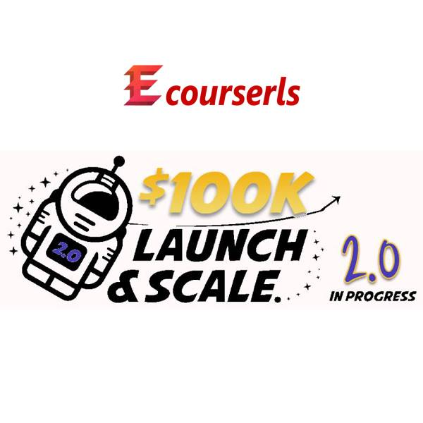 100k Launch & Scale Academy 2.0
